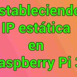 Configurar ip estatica en Raspberry Pi 3