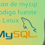Instalar MYSQL desde codigo fuente en Linux ✔