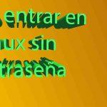 Entrar a Linux sin contraseña