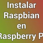 Instalar Raspbian en Raspberry Pi 3