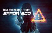 Qué es el http error 500 y cómo solucionarlo (Internal Server Error)